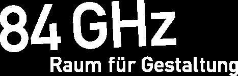 84GHz - Raum für Gestaltung